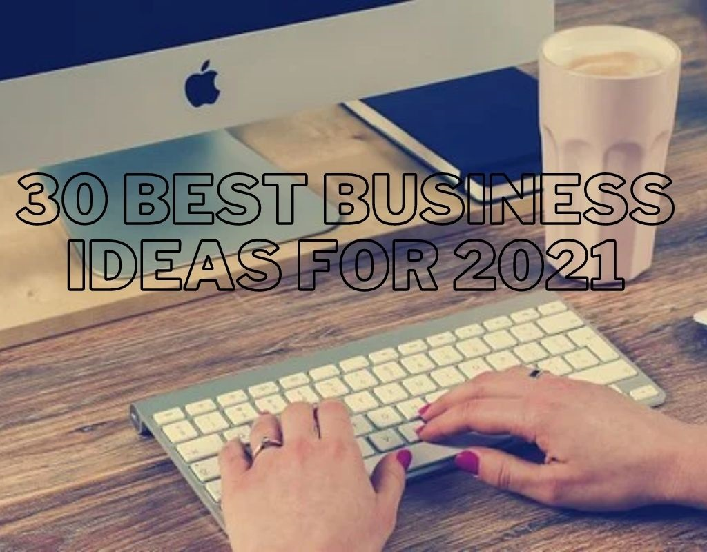 30 best business ideas for 2021