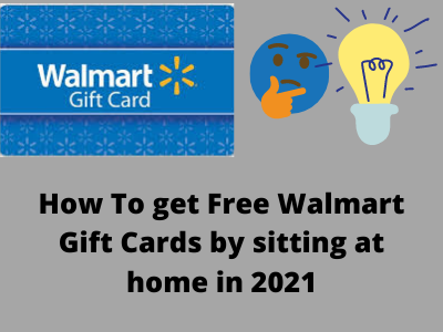 How To get Free Walmart Gift Cards while  sitting at home in 2021