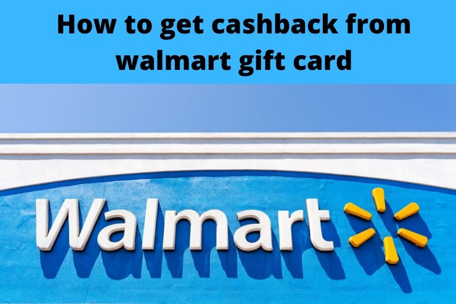 How to get cashback from walmart gift card